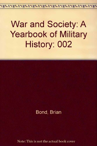 War and Society: A Yearbook of Military History, Volume 2: Bond, Brian