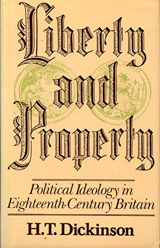 Liberty and Property: Political Ideology in Eighteenth-Century Britain: Dickinson, H. T.