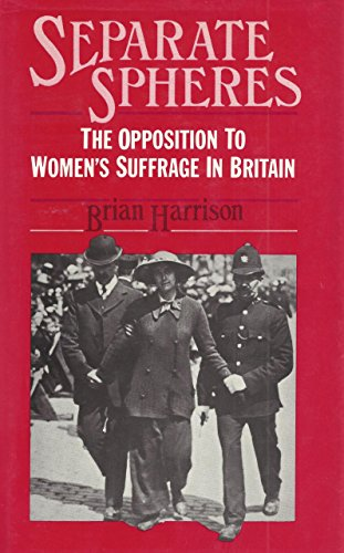 Separate Spheres: The Opposition to Woman Suffrage in Britain (0841903859) by Brian Howard Harrison
