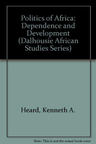 Politics of Africa: Dependence and Development (Dalhousie African Studies Series): Kenneth A. Heard