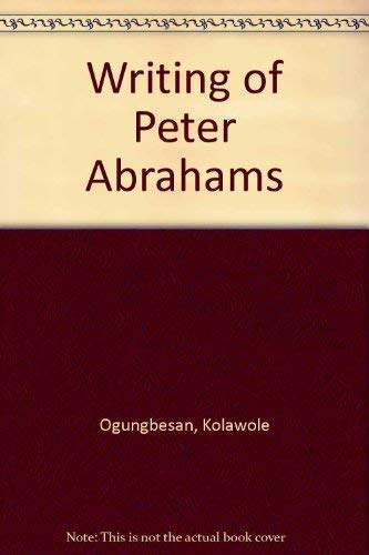 The Writings of Peter Abrahams by Kolawole: Kolawole Ogungbesan