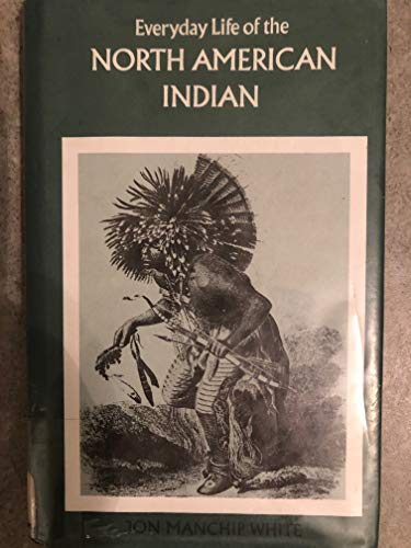 Everyday Life of the North American Indian: White, Jon Ewbank