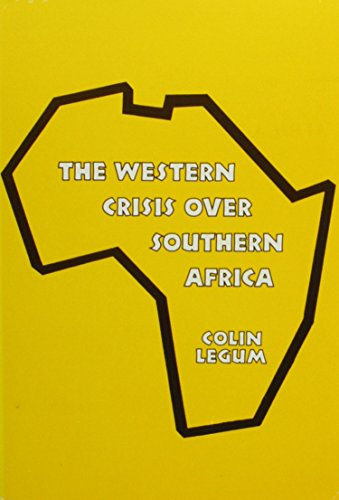 The Western Crisis over Southern Africa: South Africa, Rhodesia, Namibia (0841904960) by Colin Legum