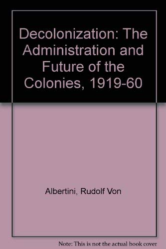 Decolonization: The Administration and Future of the Colonies, 1919-1960. Tr from the German by ...