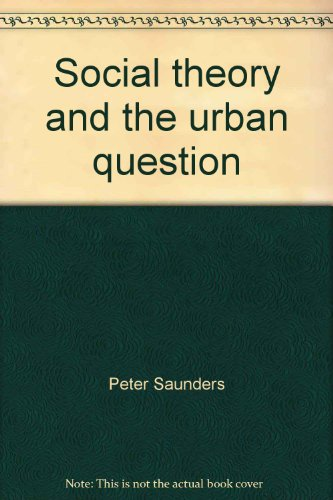 Social theory and the urban question: Saunders, Peter