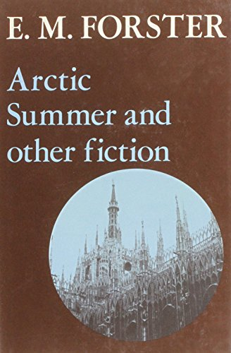 9780841906709: Arctic Summer, and Other Fiction (Abinger Edition of E. M. Forster, Volume 9)