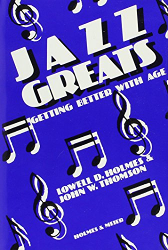 Jazz Greats : Getting Better with Age: Lowell D. Holmes;