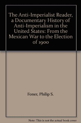 9780841907683: The Anti-Imperialist Reader, a Documentary History of Anti-Imperialism in the United States: From the Mexican War to the Election of 1900
