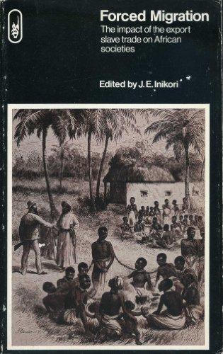 Forced Migration: The Impact of the Export: Inikori, Joseph E.