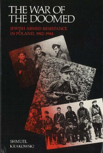 THE WAR OF THE DOOMED: Jewish Armed Resistance in Poland, 1942-1944: KRAKOWSKI, Shmuel ; BLAUSTEIN,...
