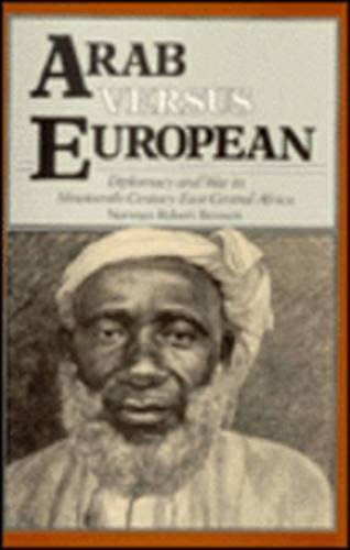 Arab Versus European: Diplomacy and War in Nineteenth-Century East Central Africa
