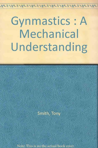Gymnastics: A Mechanical Understanding (0841908745) by Tony Smith
