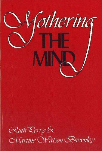 Mothering the Mind : Twelve Studies of: Perry, Ruth; Brownley,