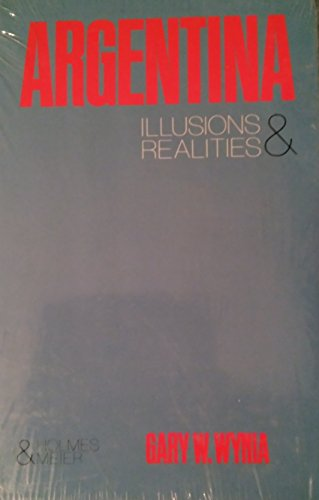 Argentina: Illusions and Realities: Wynia, Gary W.