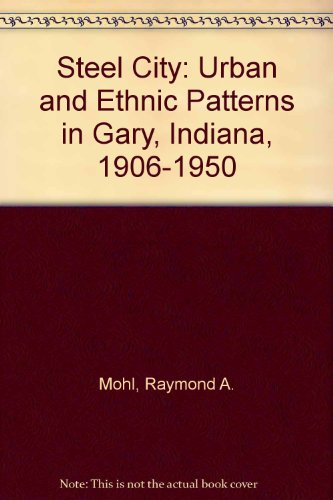 9780841910775: Steel City: Urban and Ethnic Patterns in Gary, Indiana, 1906-1950