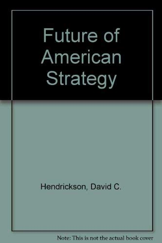 The Future of American Strategy: Hendrickson, David