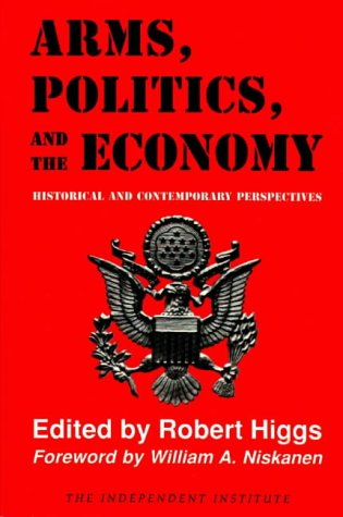 9780841912311: Arms, Politics, and the Economy: Historical and Contemporary Perspectives (Independent Studies in Political Economy)