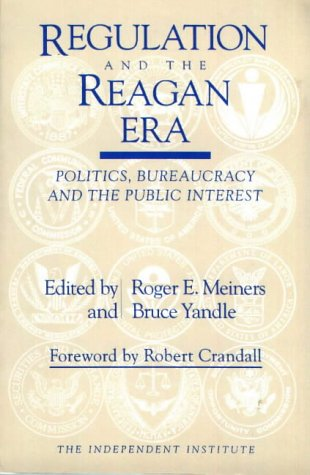 9780841912717: Regulation and the Reagan Era: Politics, Bureaucracy and the Public Interest (Independent studies in political economy)