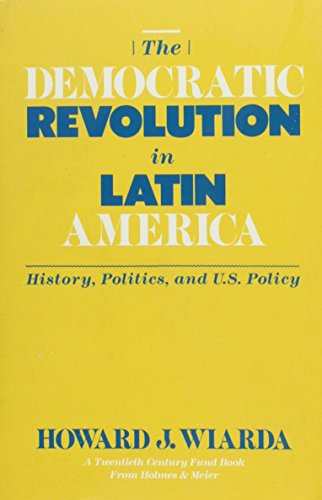 The Democratic Revolution in Latin America: History, Politica and U.S. Policy (Twentieth Century ...
