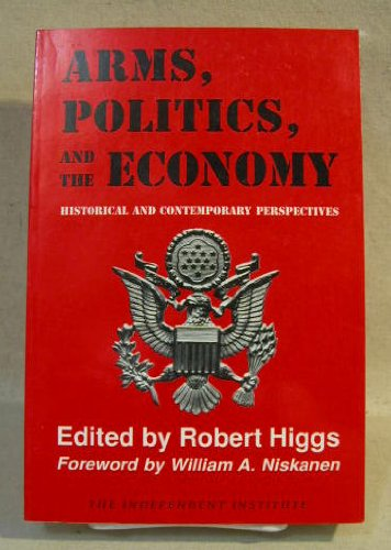 9780841912830: Arms, Politics, and the Economy: Historical and Contemporary Perspectives (Independent Studies in Political Economy)