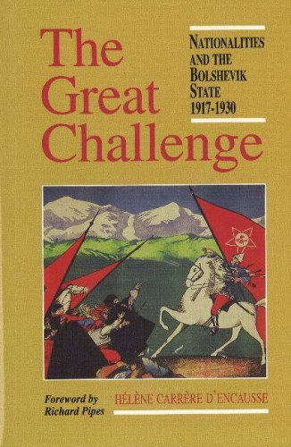 The great challenge. Nationalities and the Bolshevik State, 1917-1930.: Carrère d'Encausse, Hélène.