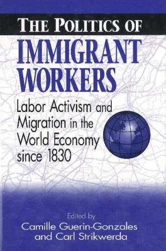 The Politics of Immigrant Workers: Labor Activism and Migration in the World Economy Since 1830: ...