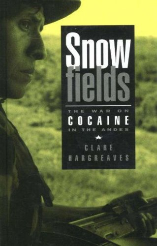Snowfields: War on Cocaine in the Andes (Hardback): Clare Hargreaves