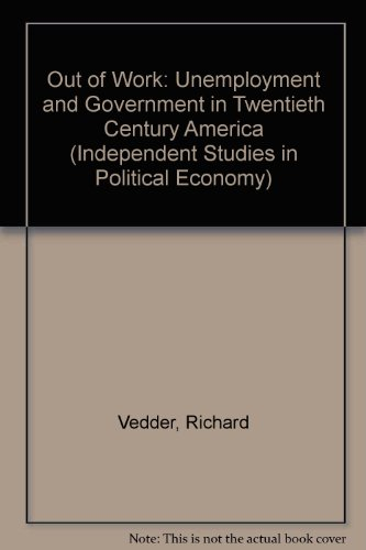 9780841913318: Out of Work: Unemployment and Government in Twentieth-Century America (Independent Studies in Political Economy)