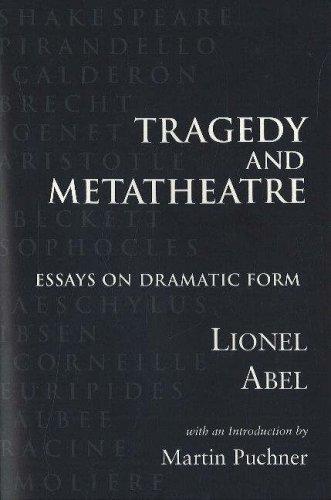 Tragedy and Metatheatre: Essays on Dramatic Form: Lionel Abel