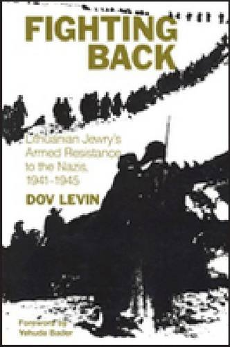 9780841913899: Fighting Back: Lithuanian Jewry's Armed Resistance to the Nazis, 1941-1945