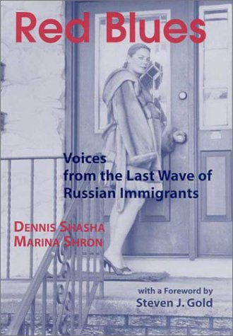 Red Blues: Voices from the Last Wave of Russian Immigrants (Ellis Island Series) (0841914176) by Dennis Shasha; Marina Shron