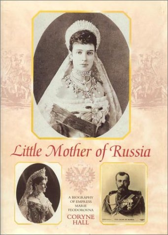 9780841914216: Little Mother of Russia: A Biography of Empress Marie Fedorovna (1847-1928)
