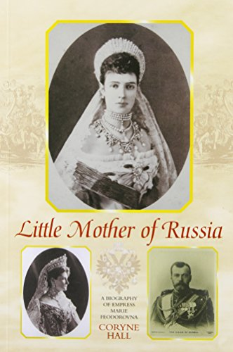 9780841914223: Little Mother of Russia: A Biography of Empress Marie Fedorovna (1847-1928)
