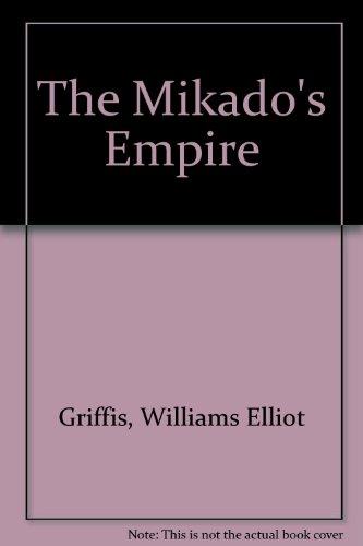 The Mikado's Empire: Griffis, Williams Elliot