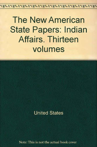 9780842014366: The New American State Papers: Indian Affairs. Thirteen volumes