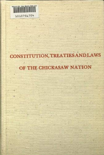 Constitution, Treaties and Laws of the Chickasaw Nation (Constitution and Laws of the American ...