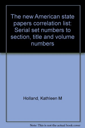 The new American state papers correlation list: Serial set numbers to section, title and volume ...