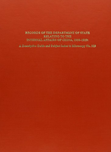 Records of the Department of State Relating to the Internal Affairs of China, 1910-1929: A ...