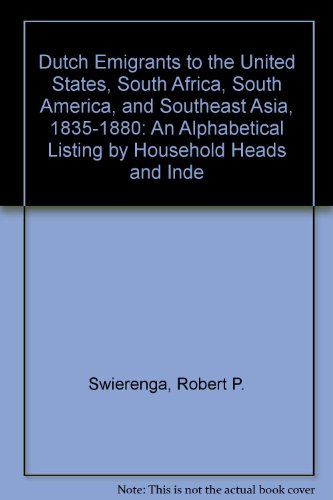Dutch Emigrants to the United States, South Africa, South America, and Southeast Asia, 1835-1880: ...