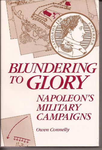 9780842022316: Blundering to Glory: Napoleon's Military Campaigns