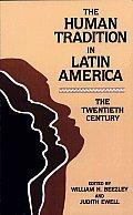 The Human Tradition in Latin America: The Twentieth Century (Latin American Silhouettes) (The Human...