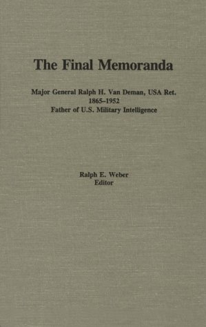 The final memoranda : Major General Ralph H. Van Deman, USA Ret. 1865-1952 ; father of U.S. ...