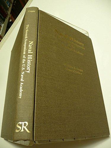 NAVAL HISTORY - The Seventh Symposium of the U.S. Naval Academy.: Cogar, William B, General Editor.