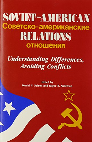 Soviet American Relations: Understanding Differences Avoiding Conflicts: Nelson, Daniel N.