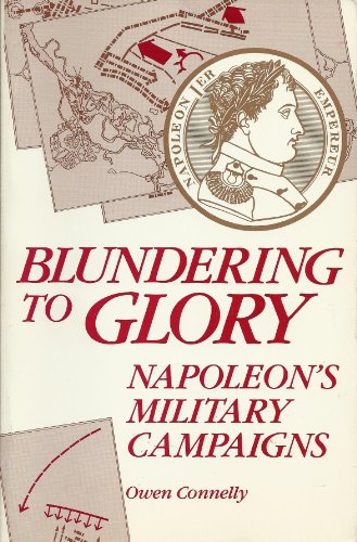9780842023757: Blundering to Glory: Napoleon's Military Campaigns