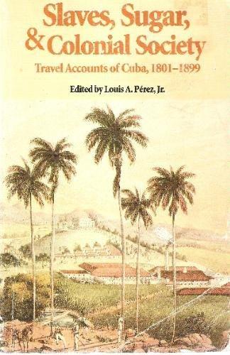 9780842024150: Slaves, Sugar and Colonial Society: Travel Accounts of Cuba, 1801-1899 (Latin American Silhouettes)