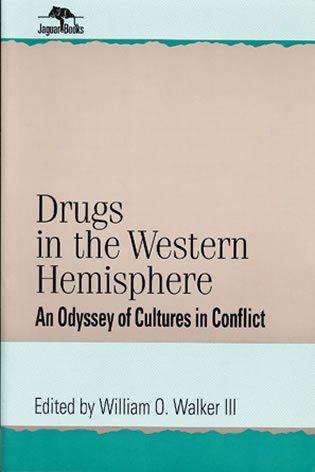 Drugs in the Western Hemisphere: An Odyssey of Cultures in Conflict (Jaguar Books on Latin America)...