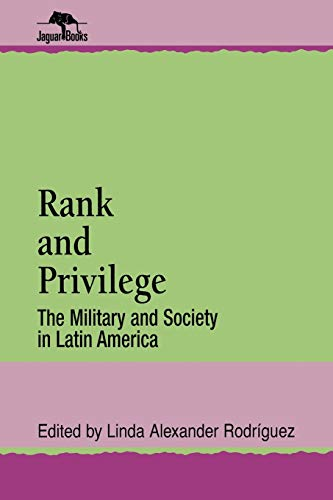 9780842024334: Rank and Privilege: The Military and Society in Latin America (Jaguar Books on Latin America)