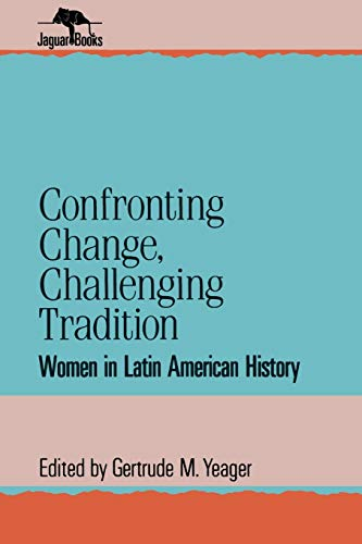 9780842024808: Confronting Change, Challenging Tradition: Woman in Latin American History (Jaguar Books on Latin America)
