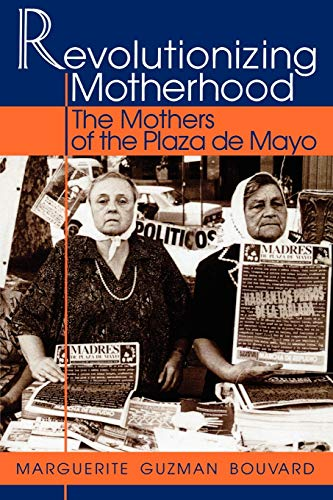 9780842024877: Revolutionizing Motherhood: The Mothers of the Plaza de Mayo (Latin American Silhouettes)